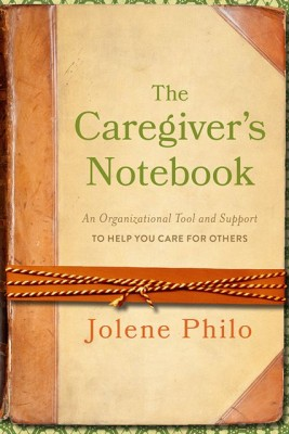 The Caregiver's Notebook: An Organizational Tool and Support to Help You Care for Others