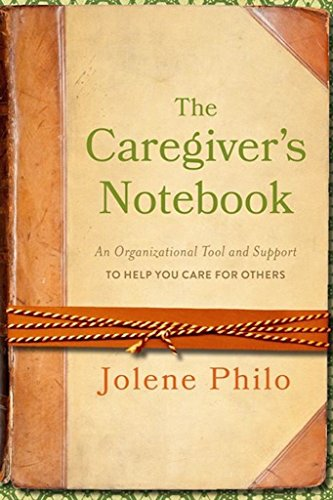 How to Use the Caregiver's Notebook ebook: An Organizational Tool and Support to Help You Care for Others Kindle Edition